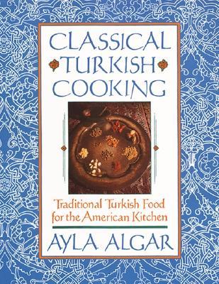 Classical Turkish Cooking By Algar, Ayla Esen